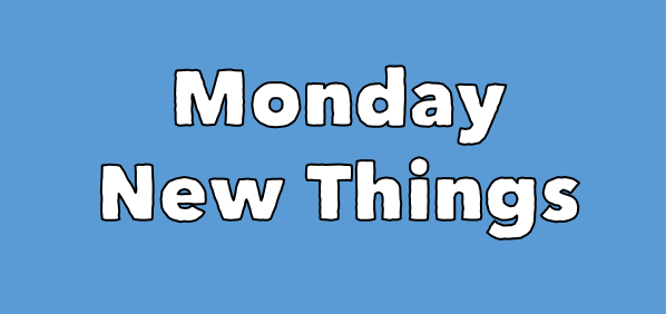 Monday New Things