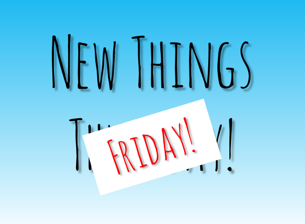New things Friday!