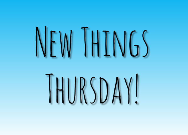 New Things Thursday